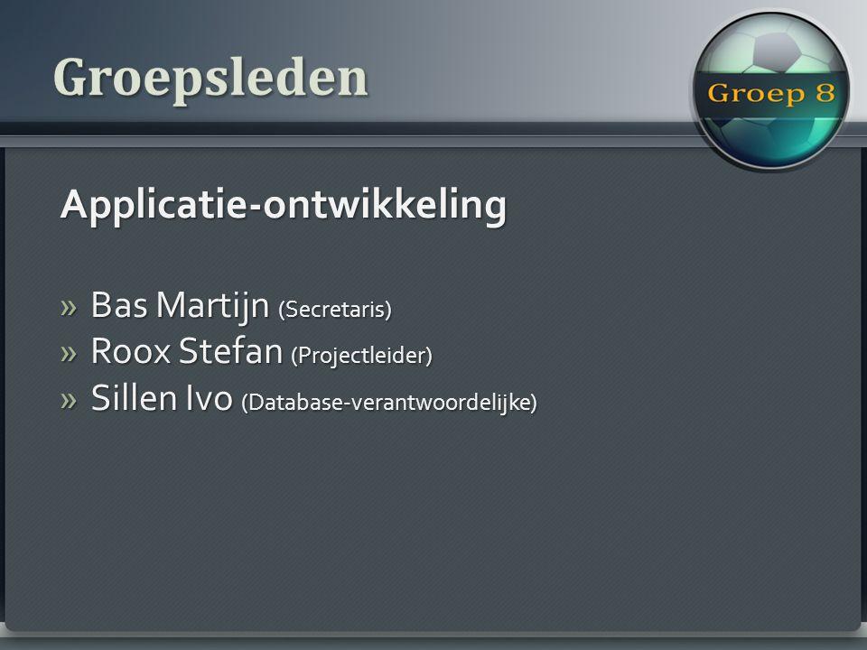 Applicatie-ontwikkeling »Bas Martijn (Secretaris) »Roox Stefan (Projectleider) »Sillen Ivo (Database-verantwoordelijke)