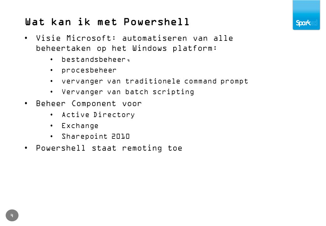 Tools 5 In Windows Powershell en Windows 2008 (R2) Powershell ISE Externe tools PowerGui (gratis) Powershell Plus (Idera) Powershell Community Extensions Zie links