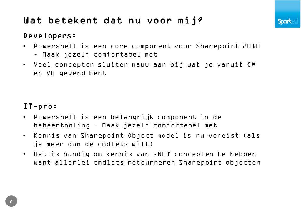 Wat betekent dat nu voor mij? 8 Developers: Powershell is een core component voor Sharepoint 2010 – Maak jezelf comfortabel met Veel concepten sluiten
