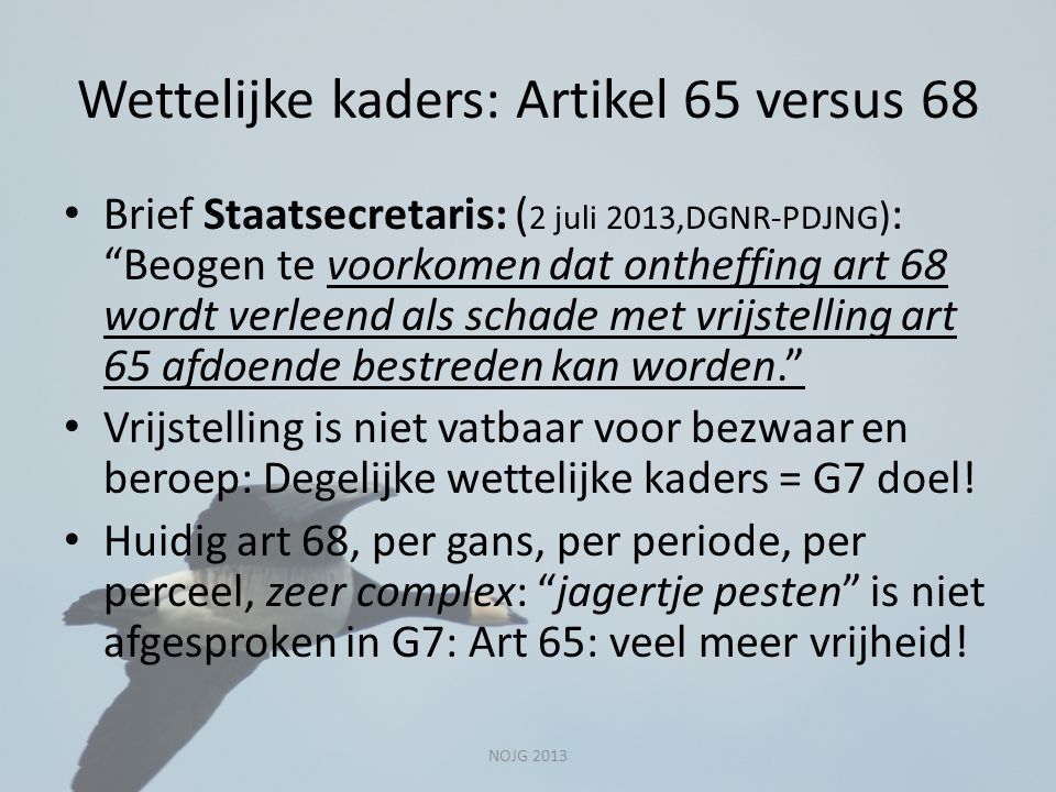 """Wettelijke kaders: Artikel 65 versus 68 Brief Staatsecretaris: ( 2 juli 2013,DGNR-PDJNG ) : """"Beogen te voorkomen dat ontheffing art 68 wordt verleend"""