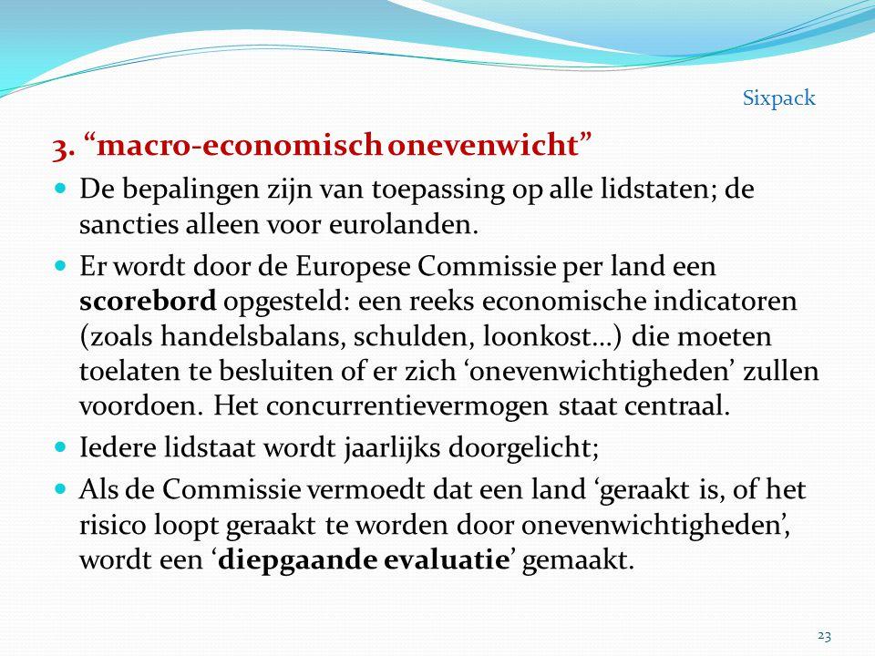 """3. """"macro-economisch onevenwicht"""" De bepalingen zijn van toepassing op alle lidstaten; de sancties alleen voor eurolanden. Er wordt door de Europese C"""