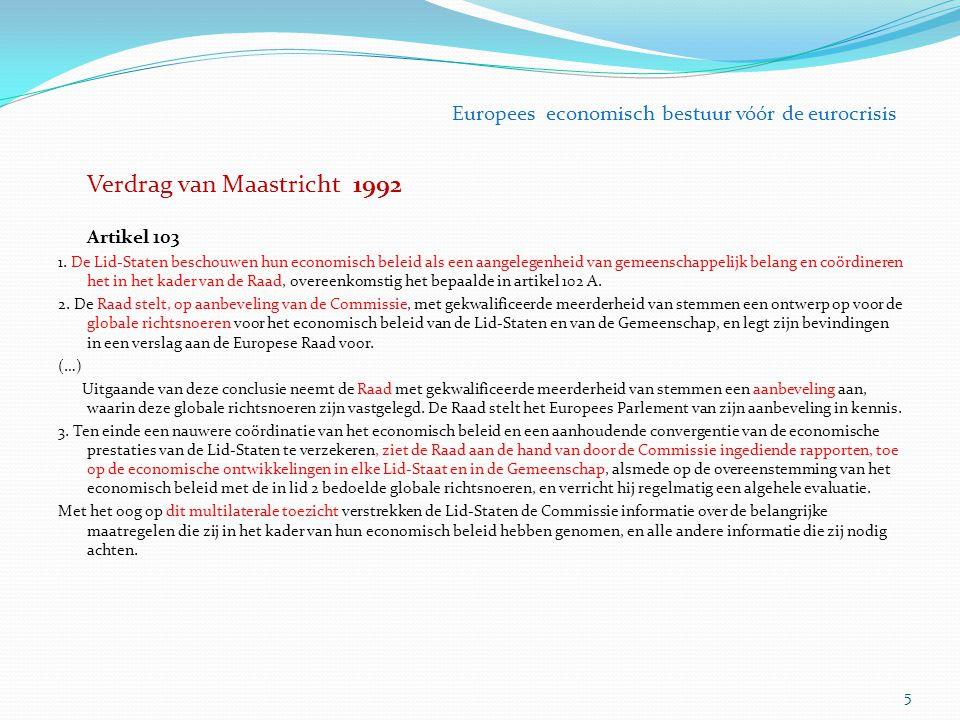 Verdrag van Maastricht 1992 Artikel 103 1. De Lid-Staten beschouwen hun economisch beleid als een aangelegenheid van gemeenschappelijk belang en coörd