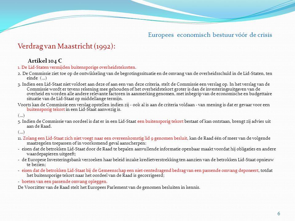 Verdrag van Maastricht (1992): Artikel 104 C 1. De Lid-Staten vermijden buitensporige overheidstekorten. 2. De Commissie ziet toe op de ontwikkeling v