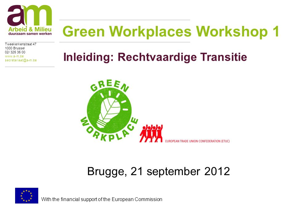 Inleiding: Rechtvaardige Transitie Brugge, 21 september 2012 Green Workplaces Workshop 1 Tweekerkenstraat 47 1000 Brussel 02/ 325 35 00 www.a-m.be sec