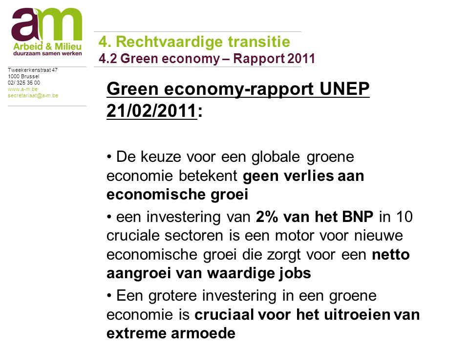 Green economy-rapport UNEP 21/02/2011: De keuze voor een globale groene economie betekent geen verlies aan economische groei een investering van 2% van het BNP in 10 cruciale sectoren is een motor voor nieuwe economische groei die zorgt voor een netto aangroei van waardige jobs Een grotere investering in een groene economie is cruciaal voor het uitroeien van extreme armoede 4.
