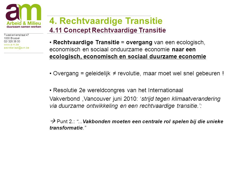 Rechtvaardige Transitie = overgang van een ecologisch, economisch en sociaal onduurzame economie naar een ecologisch, economisch en sociaal duurzame economie Overgang = geleidelijk ≠ revolutie, maar moet wel snel gebeuren .