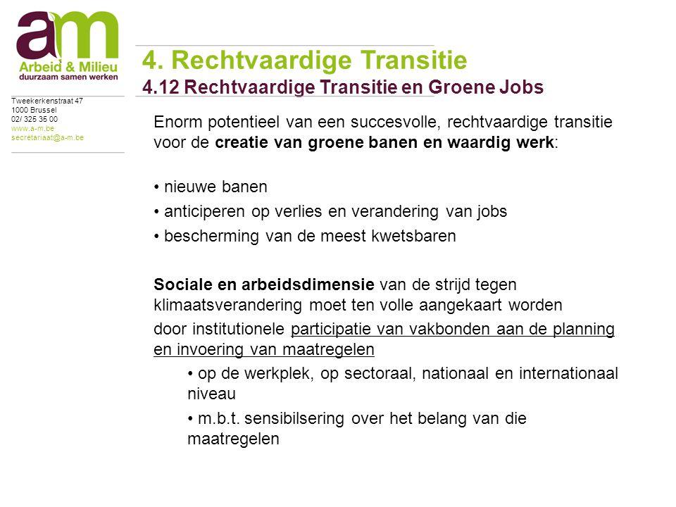Enorm potentieel van een succesvolle, rechtvaardige transitie voor de creatie van groene banen en waardig werk: nieuwe banen anticiperen op verlies en verandering van jobs bescherming van de meest kwetsbaren Sociale en arbeidsdimensie van de strijd tegen klimaatsverandering moet ten volle aangekaart worden door institutionele participatie van vakbonden aan de planning en invoering van maatregelen op de werkplek, op sectoraal, nationaal en internationaal niveau m.b.t.