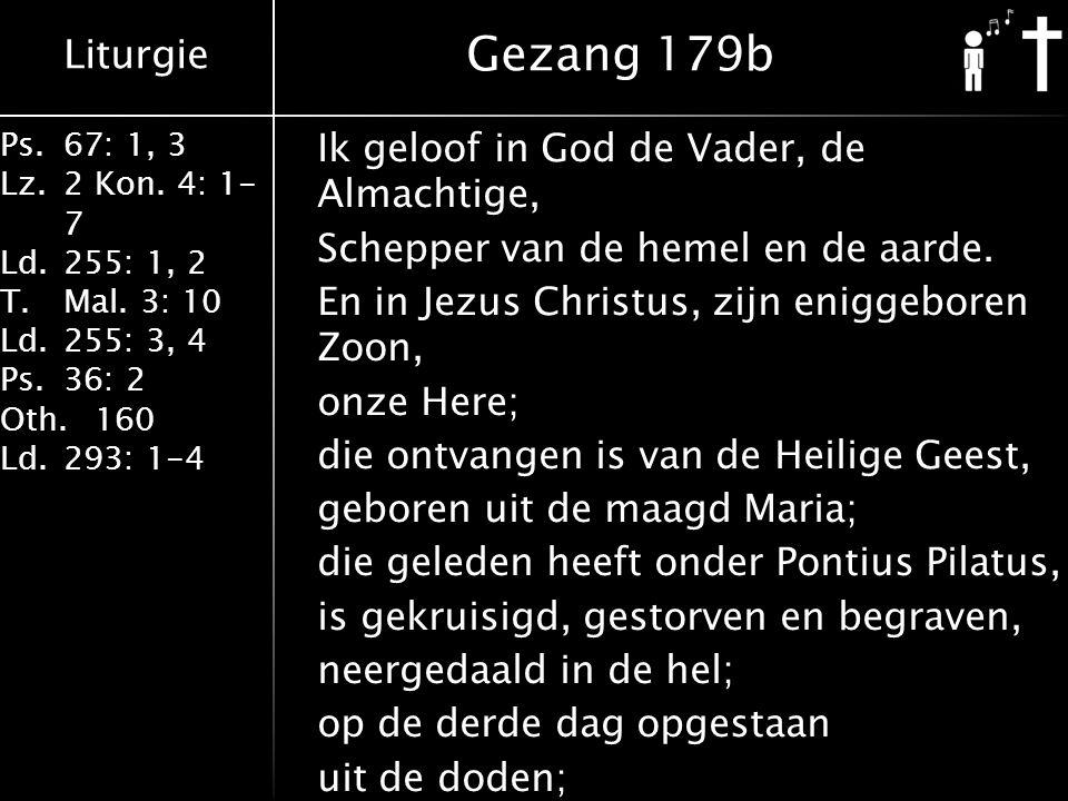 Liturgie Ps.67: 1, 3 Lz.2 Kon. 4: 1- 7 Ld.255: 1, 2 T.Mal. 3: 10 Ld.255: 3, 4 Ps.36: 2 Oth.160 Ld.293: 1-4 Ik geloof in God de Vader, de Almachtige, S
