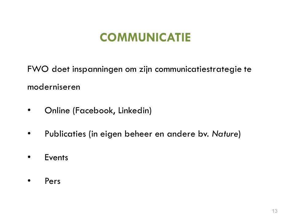 COMMUNICATIE 13 FWO doet inspanningen om zijn communicatiestrategie te moderniseren Online (Facebook, Linkedin) Publicaties (in eigen beheer en andere