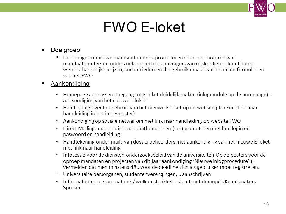 FWO E-loket  Doelgroep  De huidige en nieuwe mandaathouders, promotoren en co-promotoren van mandaathouders en onderzoeksprojecten, aanvragers van r