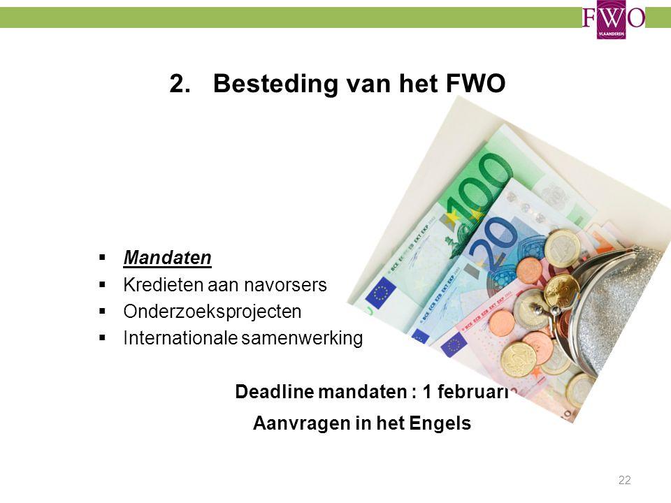 2. Besteding van het FWO  Mandaten  Kredieten aan navorsers  Onderzoeksprojecten  Internationale samenwerking Deadline mandaten : 1 februari Aanvr