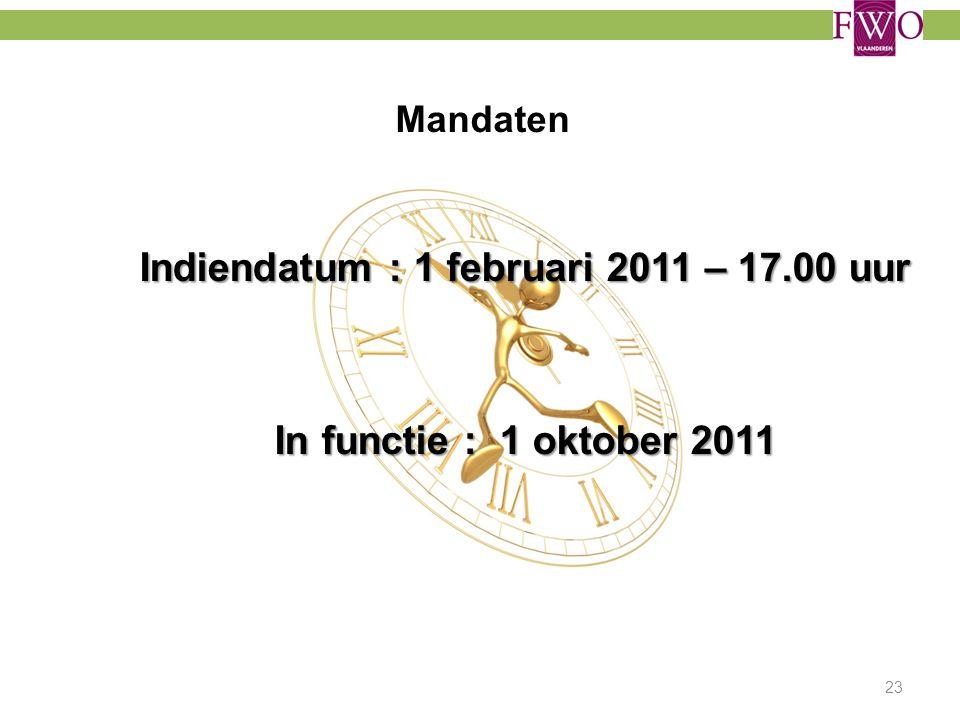 Mandaten Indiendatum : 1 februari 2011 – 17.00 uur In functie : 1 oktober 2011 23