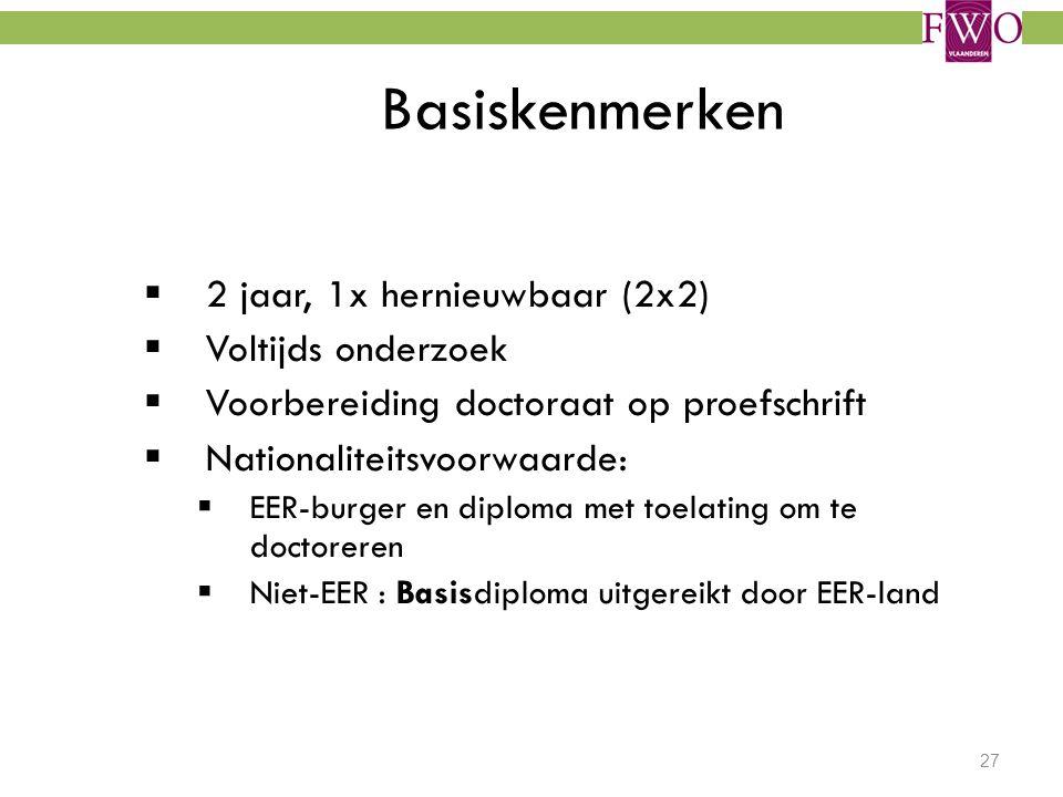 27 Basiskenmerken  2 jaar, 1x hernieuwbaar (2x2)  Voltijds onderzoek  Voorbereiding doctoraat op proefschrift  Nationaliteitsvoorwaarde:  EER-bur