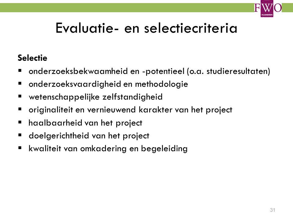 31 Evaluatie- en selectiecriteria Selectie  onderzoeksbekwaamheid en -potentieel (o.a. studieresultaten)  onderzoeksvaardigheid en methodologie  we