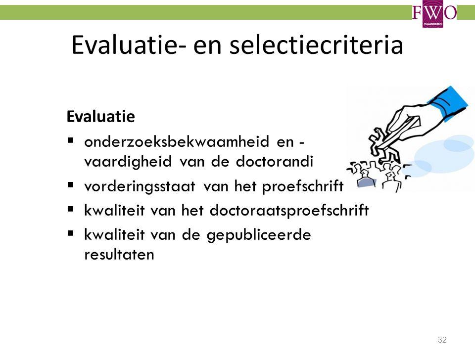 32 Evaluatie- en selectiecriteria Evaluatie  onderzoeksbekwaamheid en - vaardigheid van de doctorandi  vorderingsstaat van het proefschrift  kwalit