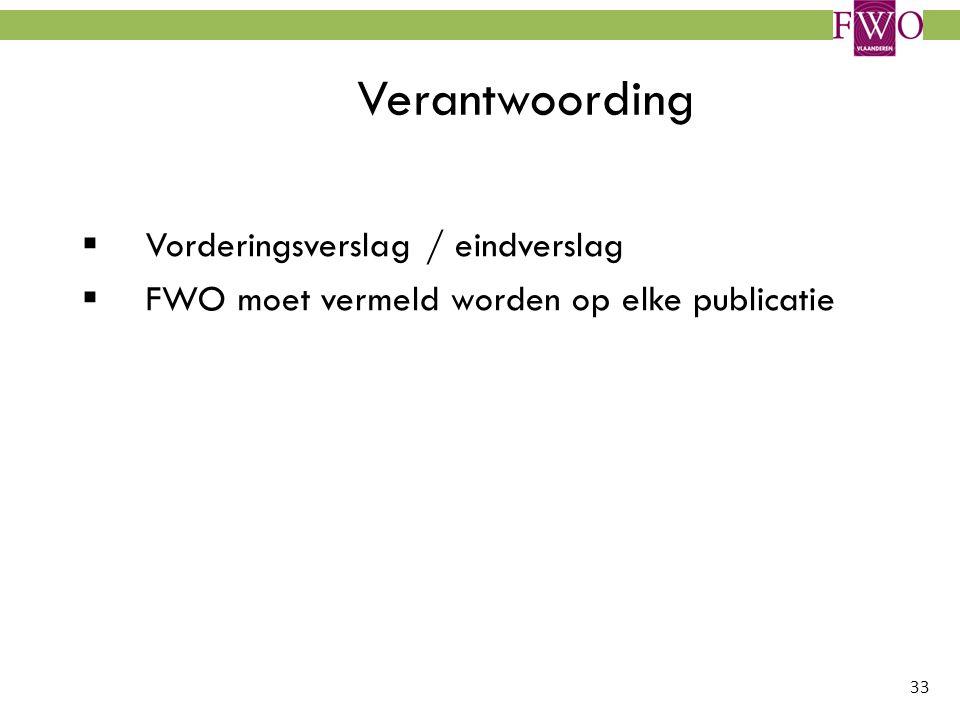 33 Verantwoording  Vorderingsverslag / eindverslag  FWO moet vermeld worden op elke publicatie