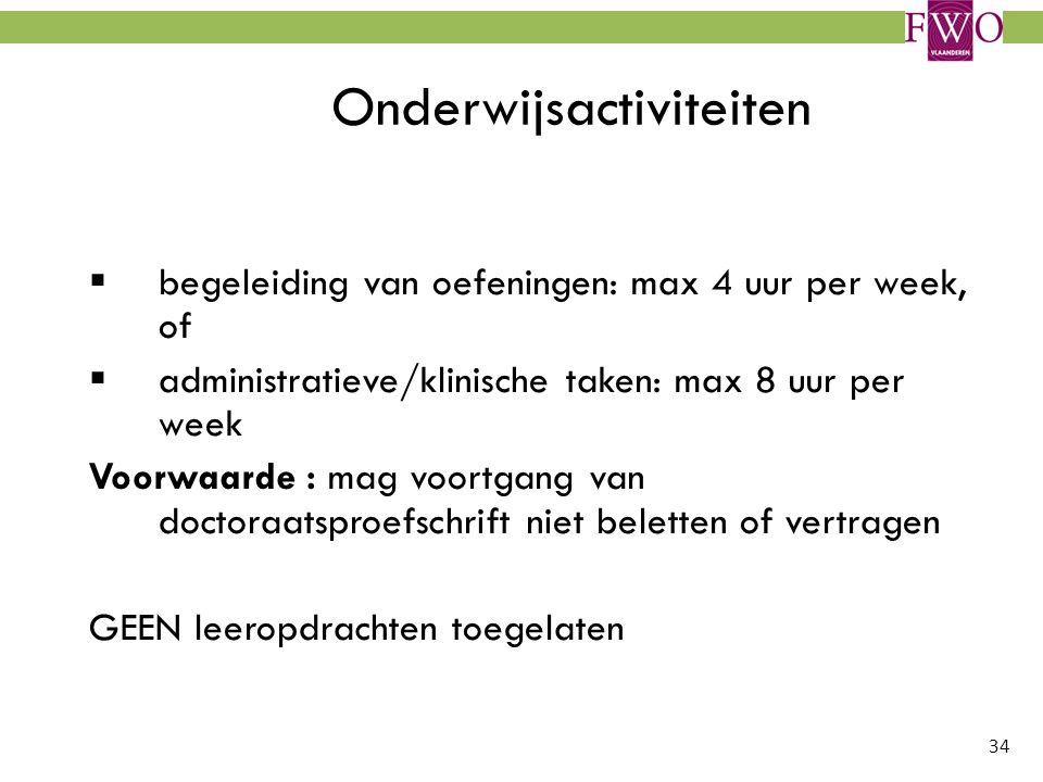 34 Onderwijsactiviteiten  begeleiding van oefeningen: max 4 uur per week, of  administratieve/klinische taken: max 8 uur per week Voorwaarde : mag v
