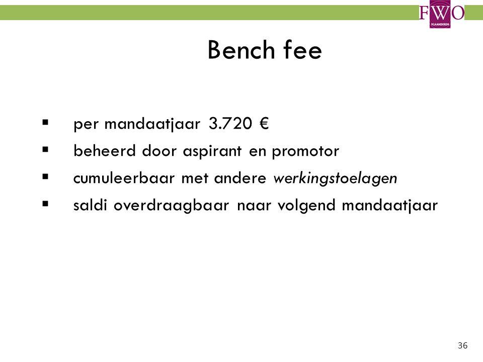 36 Bench fee  per mandaatjaar 3.720 €  beheerd door aspirant en promotor  cumuleerbaar met andere werkingstoelagen  saldi overdraagbaar naar volge