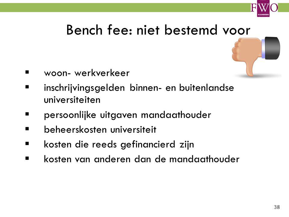 38 Bench fee: niet bestemd voor  woon- werkverkeer  inschrijvingsgelden binnen- en buitenlandse universiteiten  persoonlijke uitgaven mandaathouder