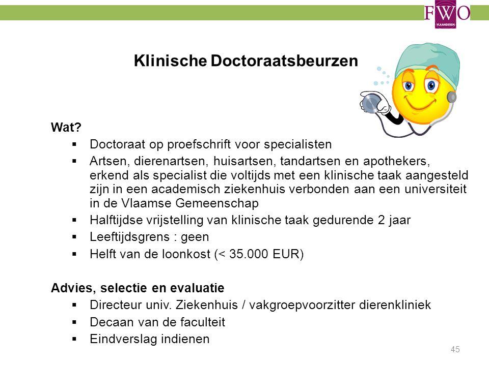 Klinische Doctoraatsbeurzen Wat?  Doctoraat op proefschrift voor specialisten  Artsen, dierenartsen, huisartsen, tandartsen en apothekers, erkend al