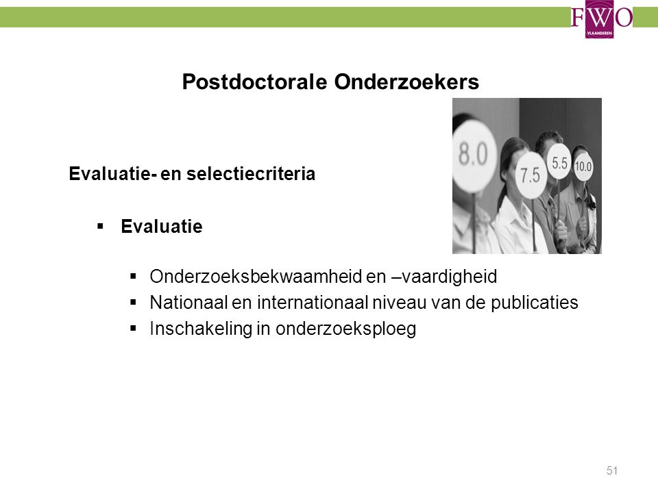 Postdoctorale Onderzoekers Evaluatie- en selectiecriteria  Evaluatie  Onderzoeksbekwaamheid en –vaardigheid  Nationaal en internationaal niveau van