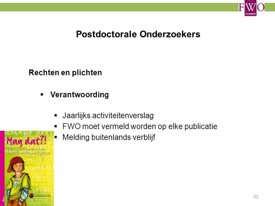 Postdoctorale Onderzoekers Rechten en plichten  Verantwoording  Jaarlijks activiteitenverslag  FWO moet vermeld worden op elke publicatie  Melding