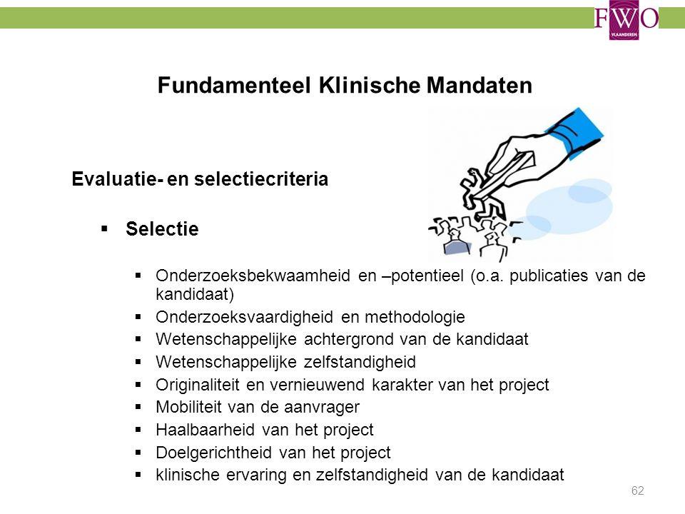 Fundamenteel Klinische Mandaten Evaluatie- en selectiecriteria  Selectie  Onderzoeksbekwaamheid en –potentieel (o.a. publicaties van de kandidaat) 