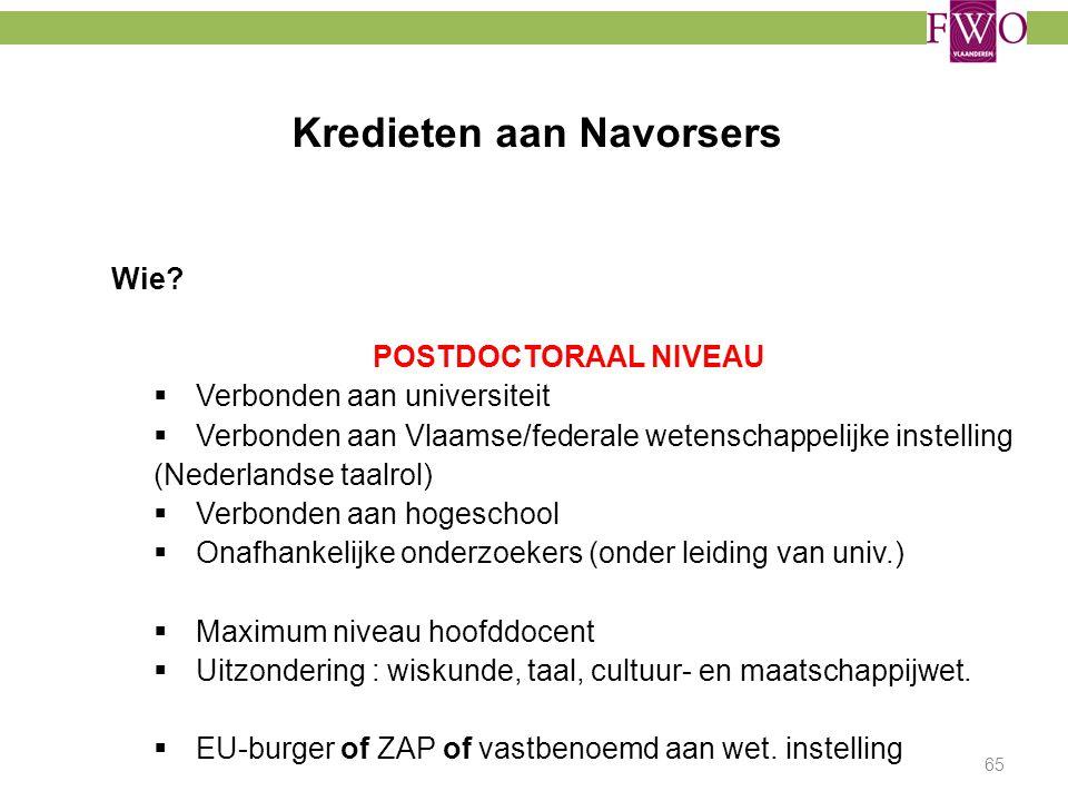 Kredieten aan Navorsers Wie? POSTDOCTORAAL NIVEAU  Verbonden aan universiteit  Verbonden aan Vlaamse/federale wetenschappelijke instelling (Nederlan