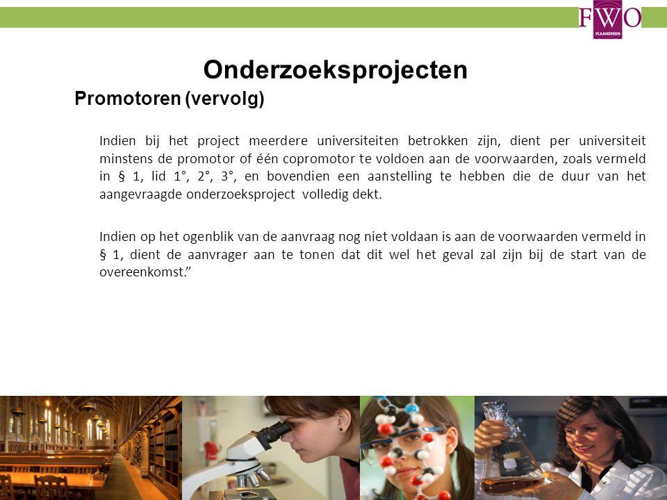 Onderzoeksprojecten Promotoren (vervolg) Indien bij het project meerdere universiteiten betrokken zijn, dient per universiteit minstens de promotor of