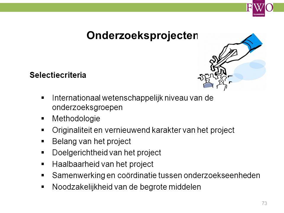 Onderzoeksprojecten Selectiecriteria  Internationaal wetenschappelijk niveau van de onderzoeksgroepen  Methodologie  Originaliteit en vernieuwend k