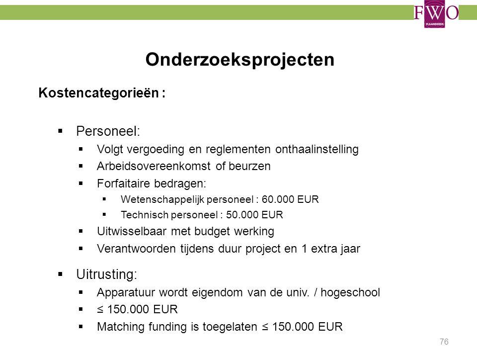 Onderzoeksprojecten Kostencategorieën :  Personeel:  Volgt vergoeding en reglementen onthaalinstelling  Arbeidsovereenkomst of beurzen  Forfaitair