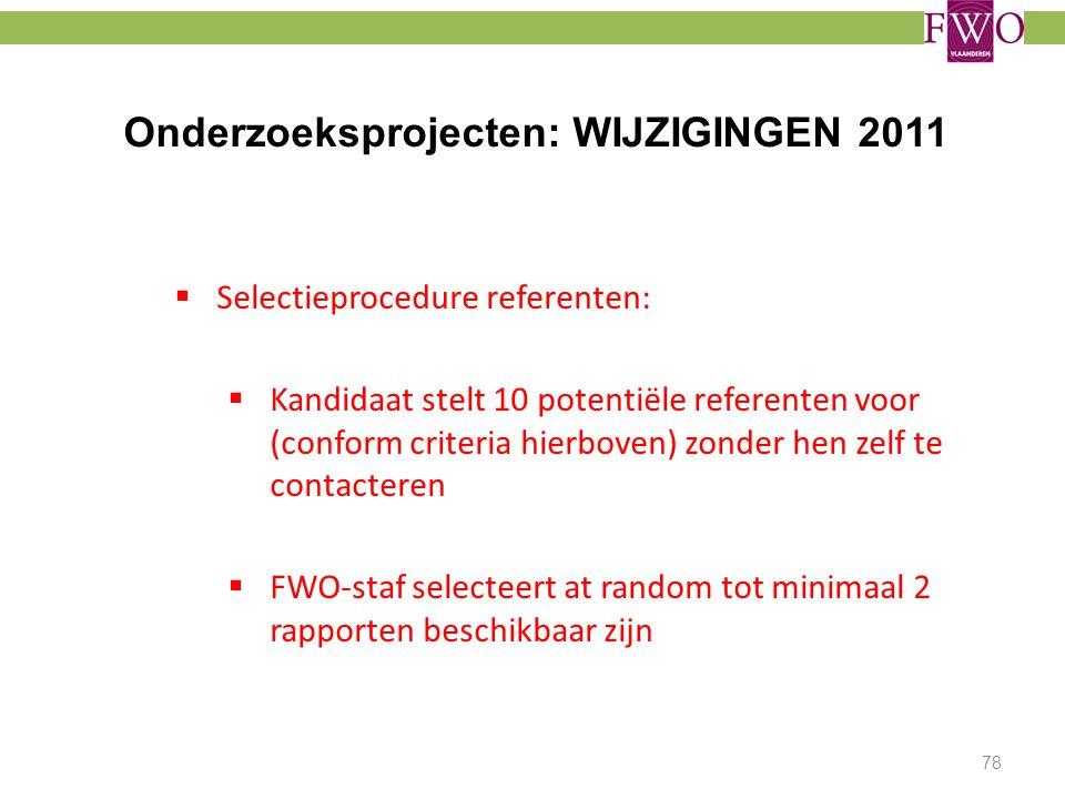 Onderzoeksprojecten: WIJZIGINGEN 2011  Selectieprocedure referenten:  Kandidaat stelt 10 potentiële referenten voor (conform criteria hierboven) zon