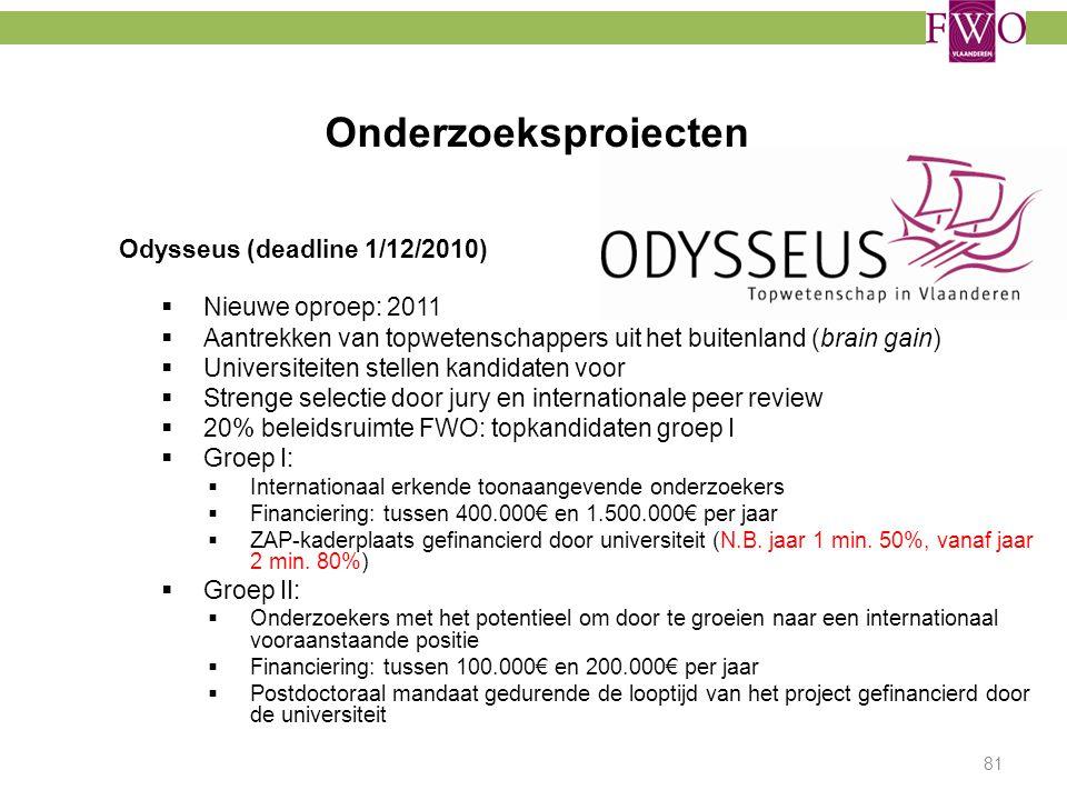 Onderzoeksprojecten Odysseus (deadline 1/12/2010)  Nieuwe oproep: 2011  Aantrekken van topwetenschappers uit het buitenland (brain gain)  Universit