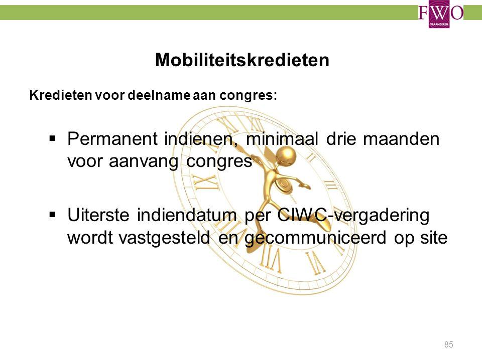 Mobiliteitskredieten 85 Kredieten voor deelname aan congres:  Permanent indienen, minimaal drie maanden voor aanvang congres  Uiterste indiendatum p
