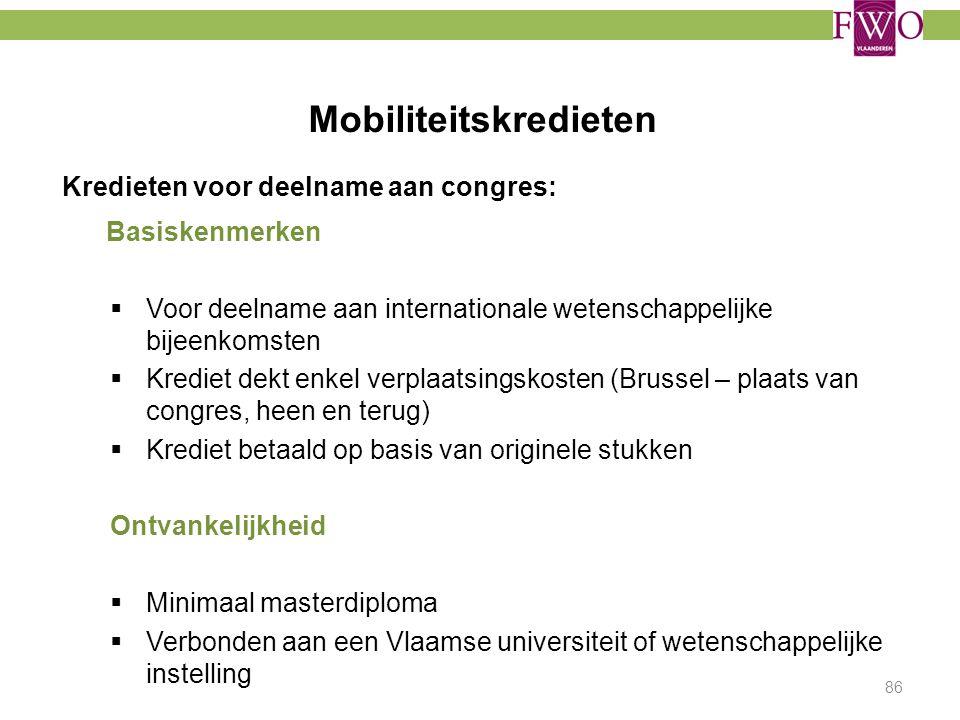 Mobiliteitskredieten 86 Kredieten voor deelname aan congres: Basiskenmerken  Voor deelname aan internationale wetenschappelijke bijeenkomsten  Kredi