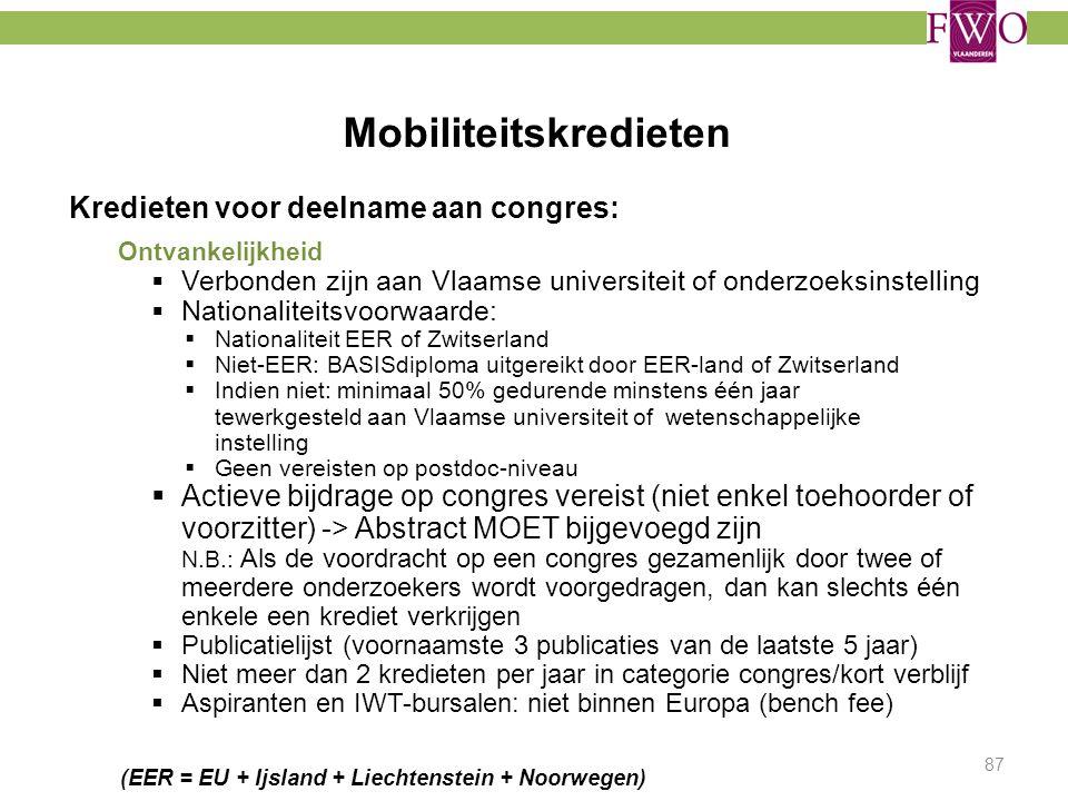 Mobiliteitskredieten 87 Kredieten voor deelname aan congres: Ontvankelijkheid  Verbonden zijn aan Vlaamse universiteit of onderzoeksinstelling  Nati