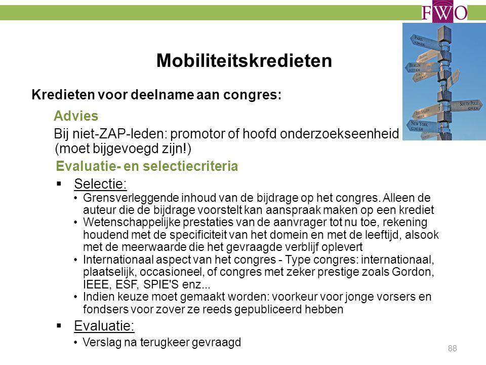 Mobiliteitskredieten 88 Kredieten voor deelname aan congres: Advies Bij niet-ZAP-leden: promotor of hoofd onderzoekseenheid (moet bijgevoegd zijn!) Ev