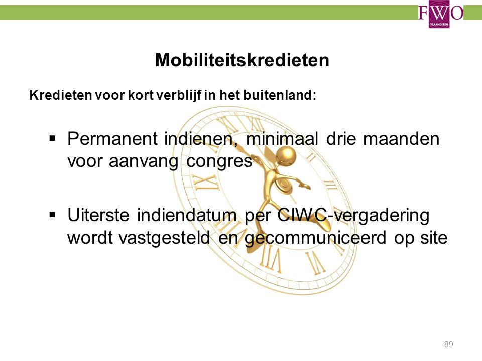 Mobiliteitskredieten 89 Kredieten voor kort verblijf in het buitenland:  Permanent indienen, minimaal drie maanden voor aanvang congres  Uiterste in