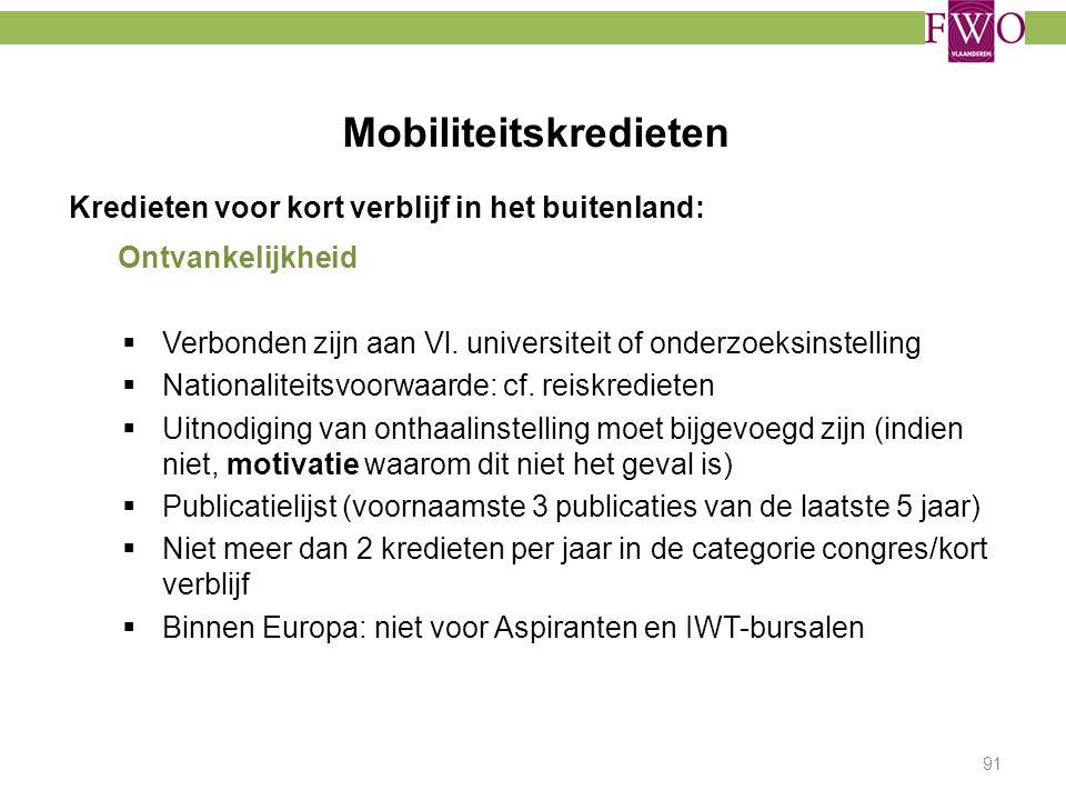 Mobiliteitskredieten 91 Kredieten voor kort verblijf in het buitenland: Ontvankelijkheid  Verbonden zijn aan Vl. universiteit of onderzoeksinstelling