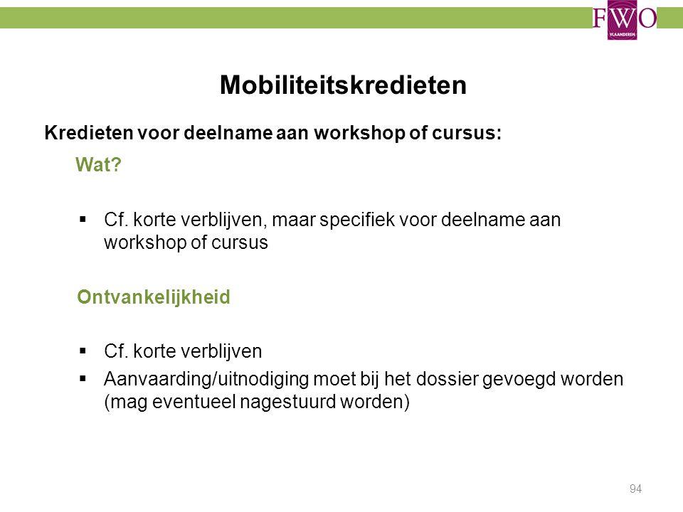 Mobiliteitskredieten 94 Kredieten voor deelname aan workshop of cursus: Wat?  Cf. korte verblijven, maar specifiek voor deelname aan workshop of curs