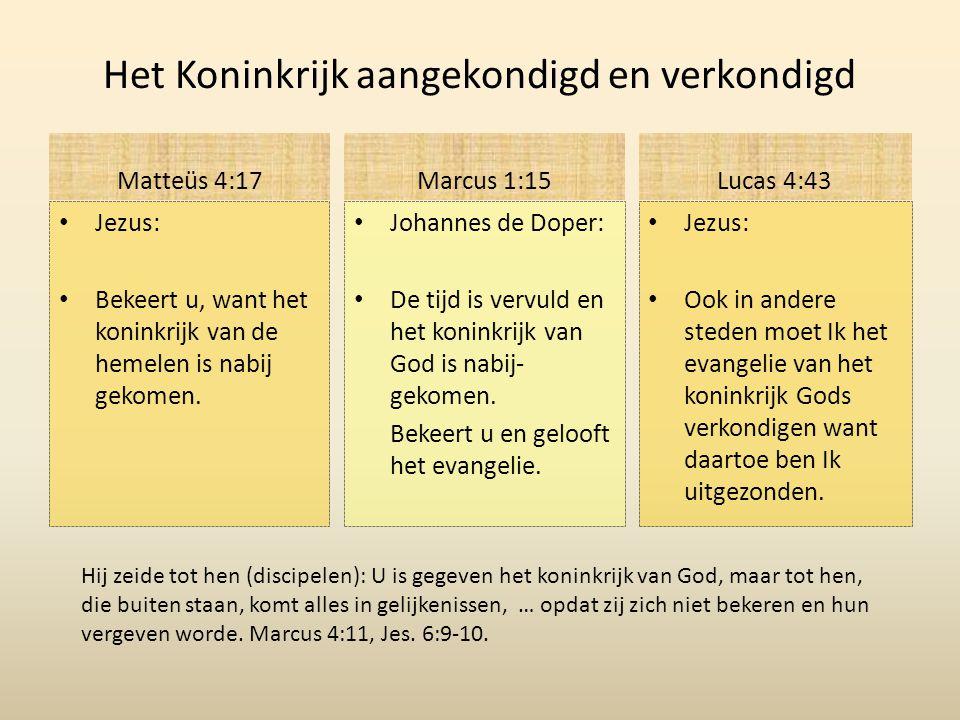 Het Koninkrijk aangekondigd en verkondigd Matteüs 4:17 Jezus: Bekeert u, want het koninkrijk van de hemelen is nabij gekomen.