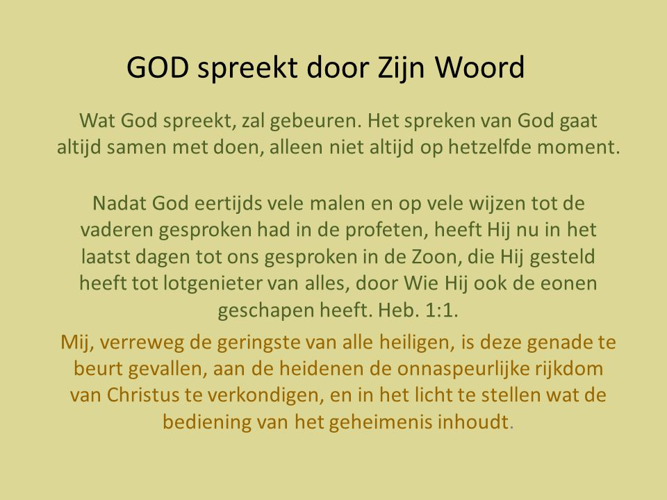 GOD spreekt door Zijn Woord Wat God spreekt, zal gebeuren.