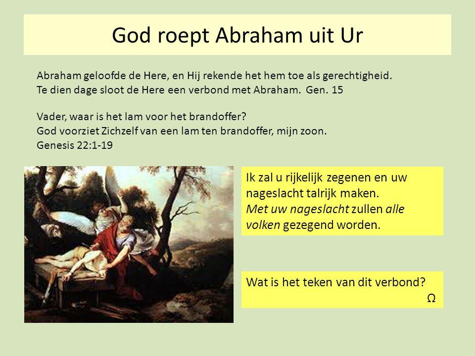 God roept Abraham uit Ur Ik zal u rijkelijk zegenen en uw nageslacht talrijk maken.