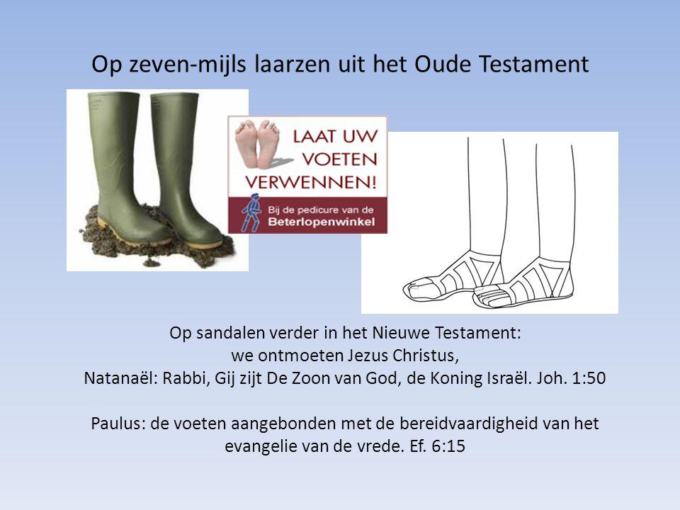 Op zeven-mijls laarzen uit het Oude Testament Op sandalen verder in het Nieuwe Testament: we ontmoeten Jezus Christus, Natanaël: Rabbi, Gij zijt De Zoon van God, de Koning Israël.