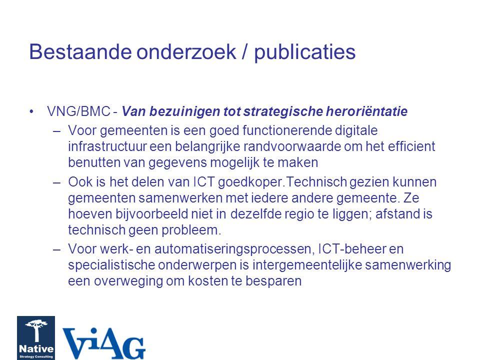 Bestaande onderzoek / publicaties VNG/BMC - Van bezuinigen tot strategische heroriëntatie –Voor gemeenten is een goed functionerende digitale infrastructuur een belangrijke randvoorwaarde om het efficient benutten van gegevens mogelijk te maken –Ook is het delen van ICT goedkoper.Technisch gezien kunnen gemeenten samenwerken met iedere andere gemeente.