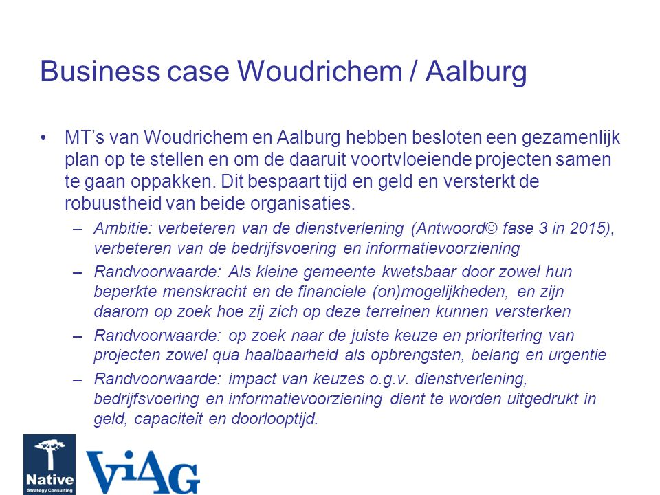 Business case Woudrichem / Aalburg MT's van Woudrichem en Aalburg hebben besloten een gezamenlijk plan op te stellen en om de daaruit voortvloeiende projecten samen te gaan oppakken.