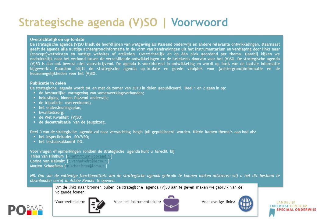 Strategische agenda (V)SO | Voorwoord Overzichtelijk en up-to-date De strategische agenda (V)SO biedt de hoofdlijnen van wetgeving als Passend onderwi