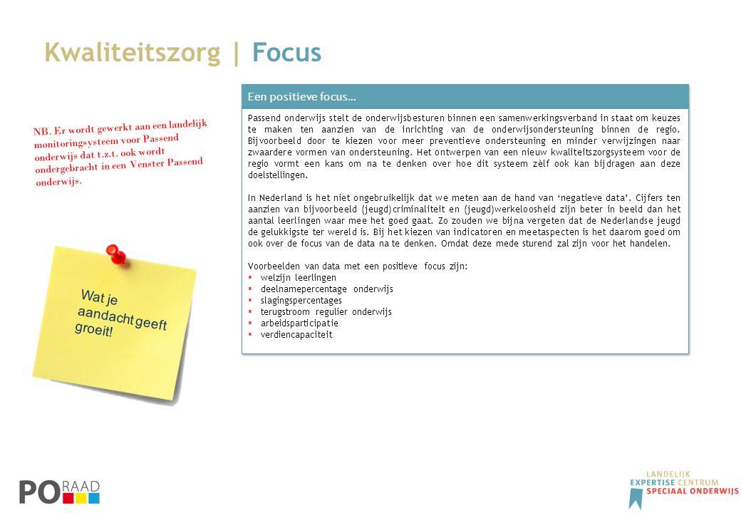 Kwaliteitszorg | Focus Een positieve focus… Passend onderwijs stelt de onderwijsbesturen binnen een samenwerkingsverband in staat om keuzes te maken t