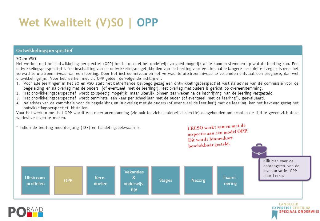 Wet Kwaliteit (V)S0 | OPP Ontwikkelingsperspectief SO en VSO Het werken met het ontwikkelingsperspectief (OPP) heeft tot doel het onderwijs zo goed mo