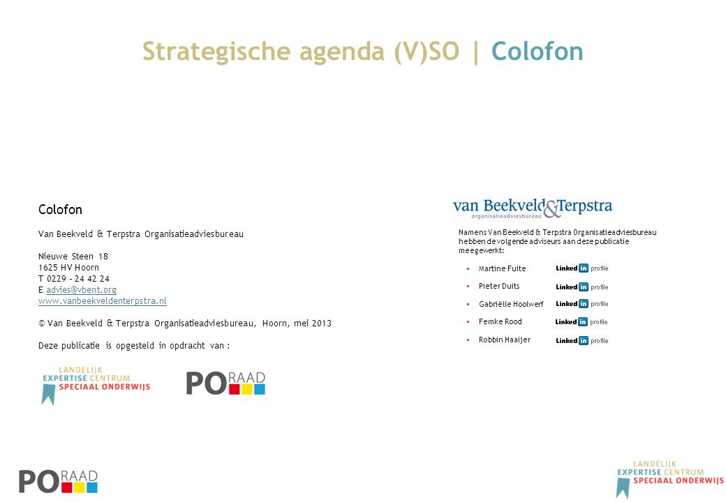 Strategische agenda (V)SO | Colofon Colofon Van Beekveld & Terpstra Organisatieadviesbureau Nieuwe Steen 18 1625 HV Hoorn T 0229 – 24 42 24 E advies@v